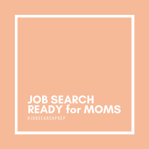 Job Search Ready for Moms Going Back to Work
